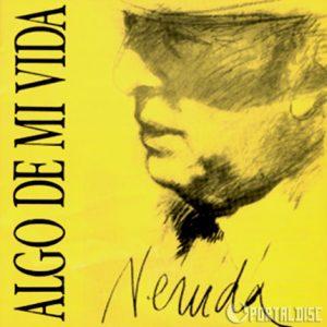 "Pablo Neruda ""Algo de mi vida"""