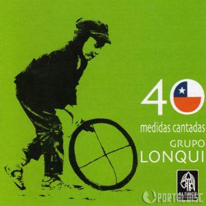 """Grupo Lonqui """"40 medidas cantadas"""""""