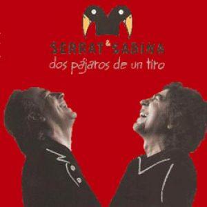 """Serrat & Sabina """"Dos pájaros de un tiro"""""""