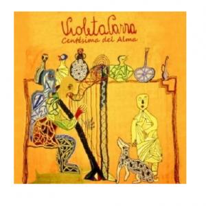 """Violeta Parra """"Centésimas del alma"""""""
