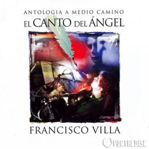 "Francisco Villa ""El canto del angel"""