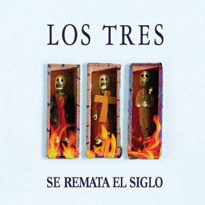 """Los Tres """"Se remata el siglo"""""""